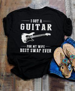 I got a guitar for my wife best swap ever shirt