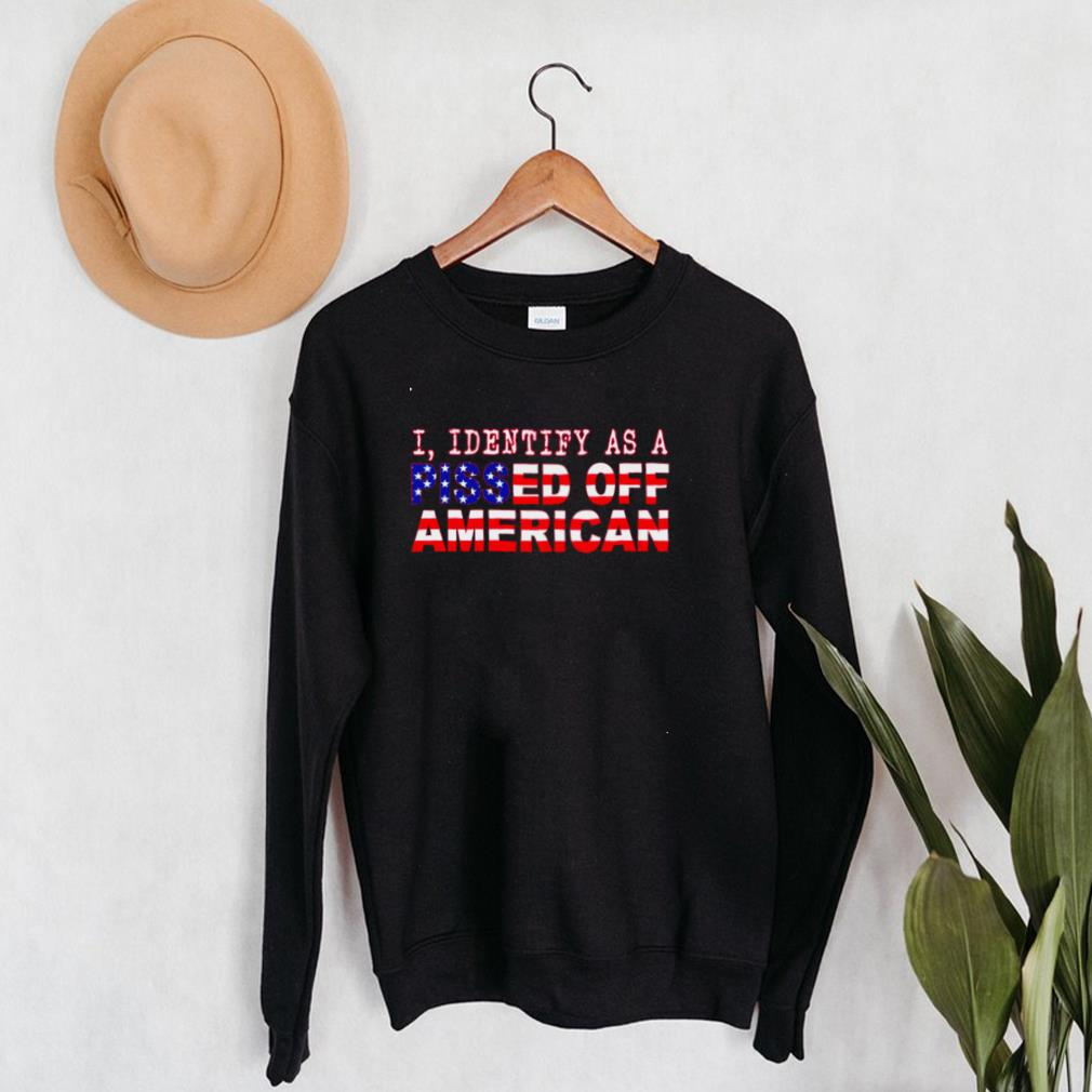 I identify as a pissed off American shirt