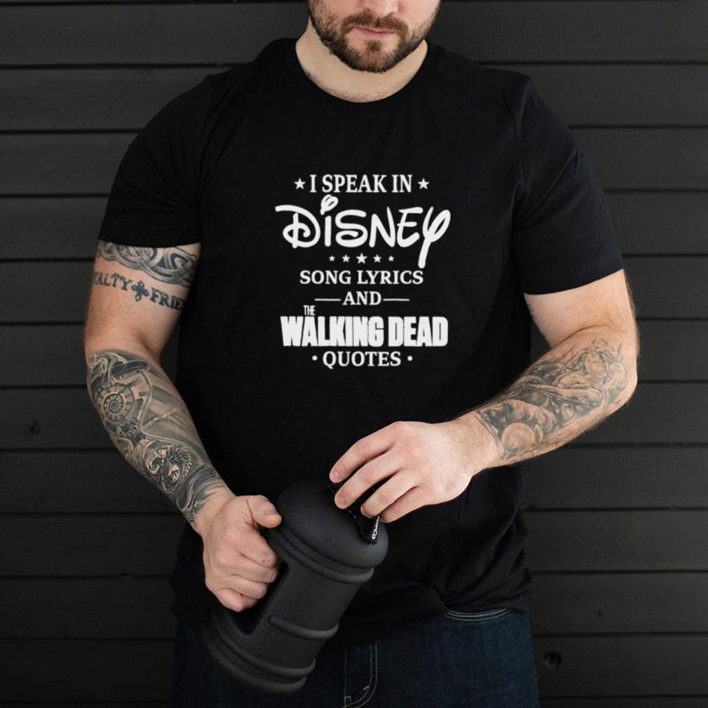 I speak in Disney song lyrics and the Walking Dead shirt
