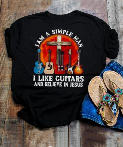 Im A Simple Man I Like Guitars And Believe In Jesus T shirt