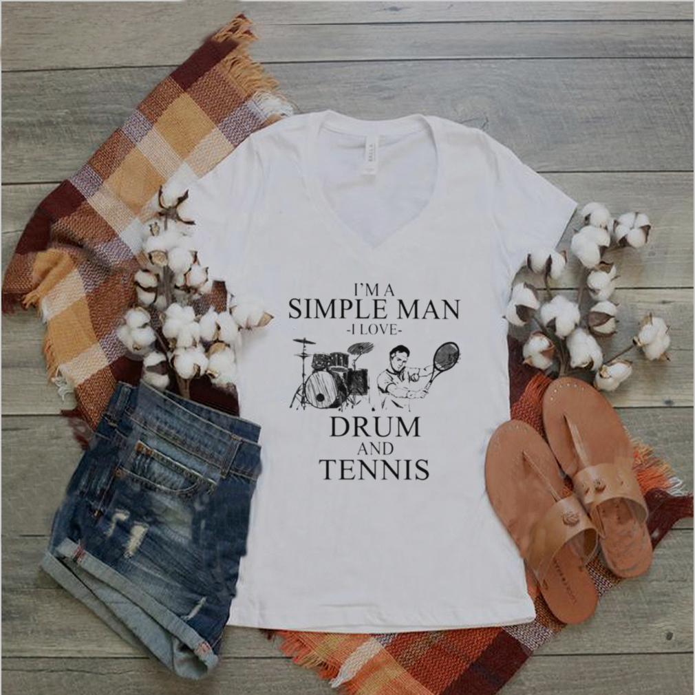 Im a simple man I love drum and tennis shirt