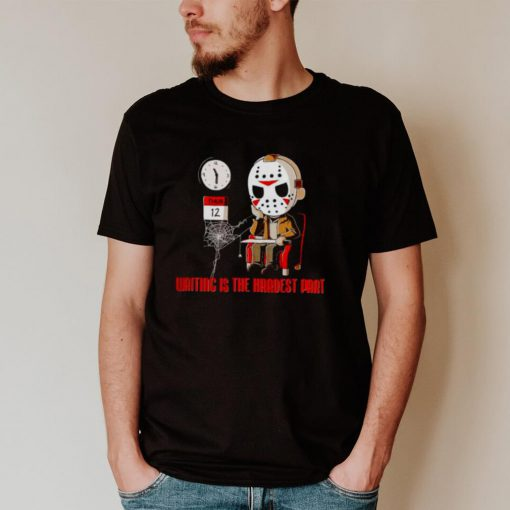 Jason Voorhees waiting is the hardest part shirt