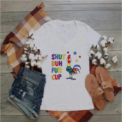 LGBT Chicken Shut Duh Fuh Cup T shirt