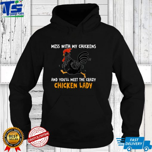 Mess With My Chicknes And You'll Meet The Crazy Chicken Lady T Shirt