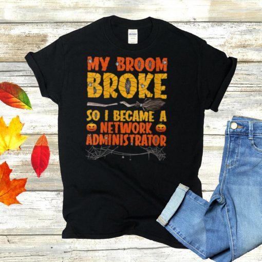 My Broom Broke So I Became A Network Administrator Halloween shirt