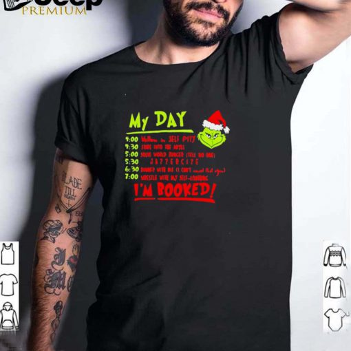 My Day Im Booked Grinch Shirt