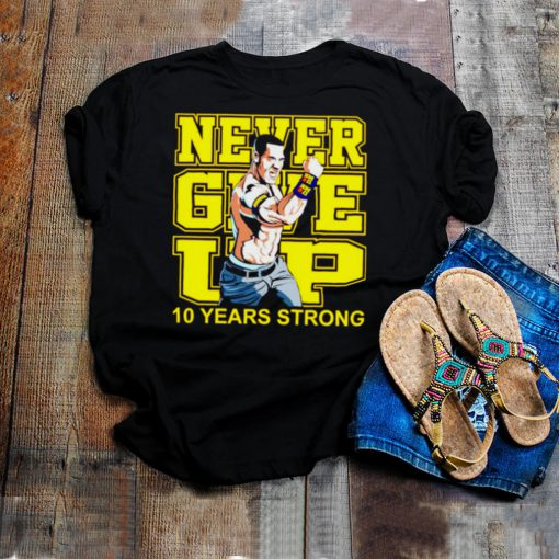Never give up 10 years strong shirt