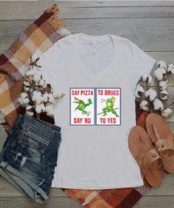 Ninja Turtles say pizza to drugs say no to yes shirt
