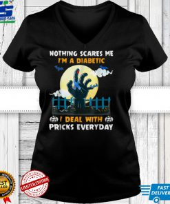 Nothing Scares Me I'm A Diabetic I Deal With Pricks Everyday T Shirt