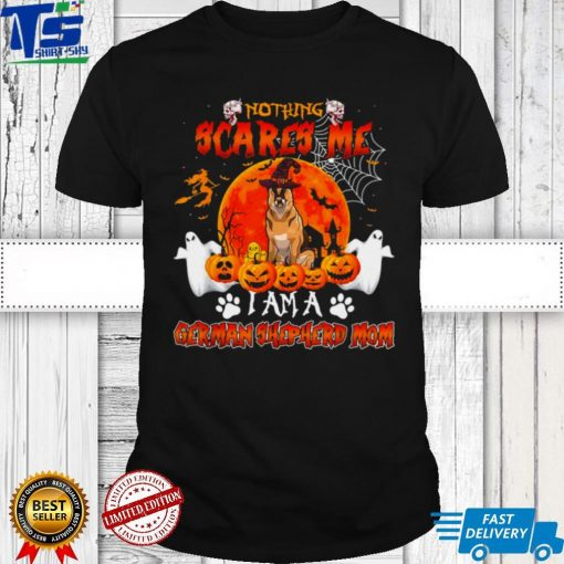 Nothing Scares Me Im A German Shepherd Mom Halloween Costume Shirt