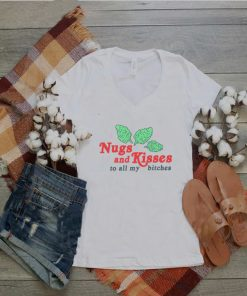 Nugs and kisses to all my bitches shirt
