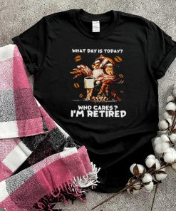 OwI what day is today who cares Im retired shirt