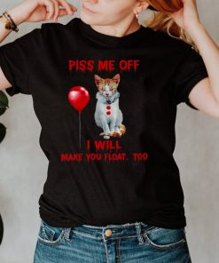 Piss me off i will make you float too shirt
