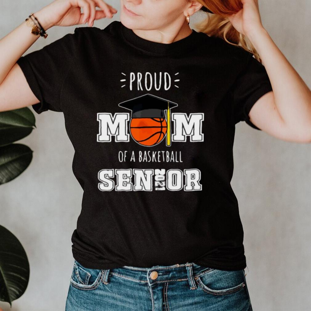 Proud Mom Of A Basketball Senior 2021 T shirt