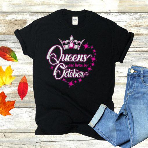 Queens are born in October Birthdays shirt