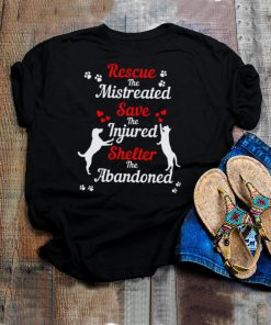 Rescue The Mistreated Save The Injured Shelter The Abandoned Shirt