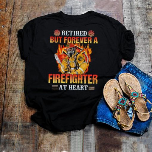 Retired but forever a firefighter at heart shirt