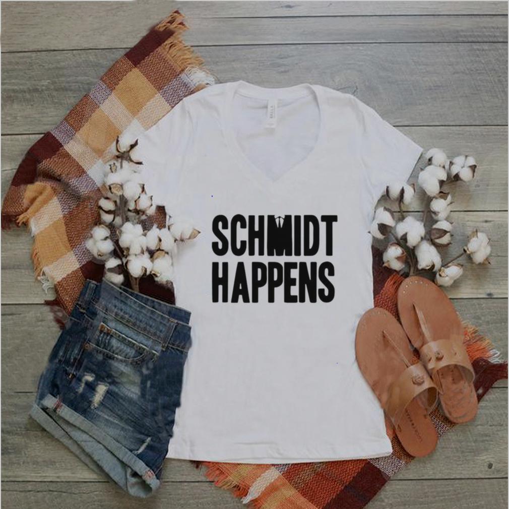 Schmidt happens shirt