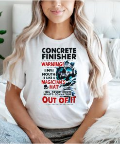 Skull Concrete Finisher Warning My Mouth Is Like A Magicians Hat You Never Know Whats Gonna Come Out Of It shirt