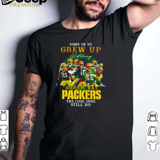 Some of us Grew Up watching Green Bay Packers the cool ones still do shirt