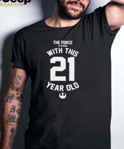 Star Wars Force Is Strong With This 21 Year Old Rebel Logo shirt