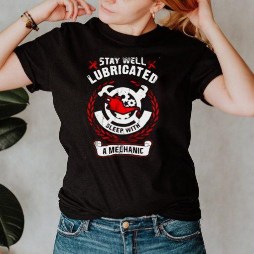 Stay Well Lubricated Sleep With A Mechanic T shirt