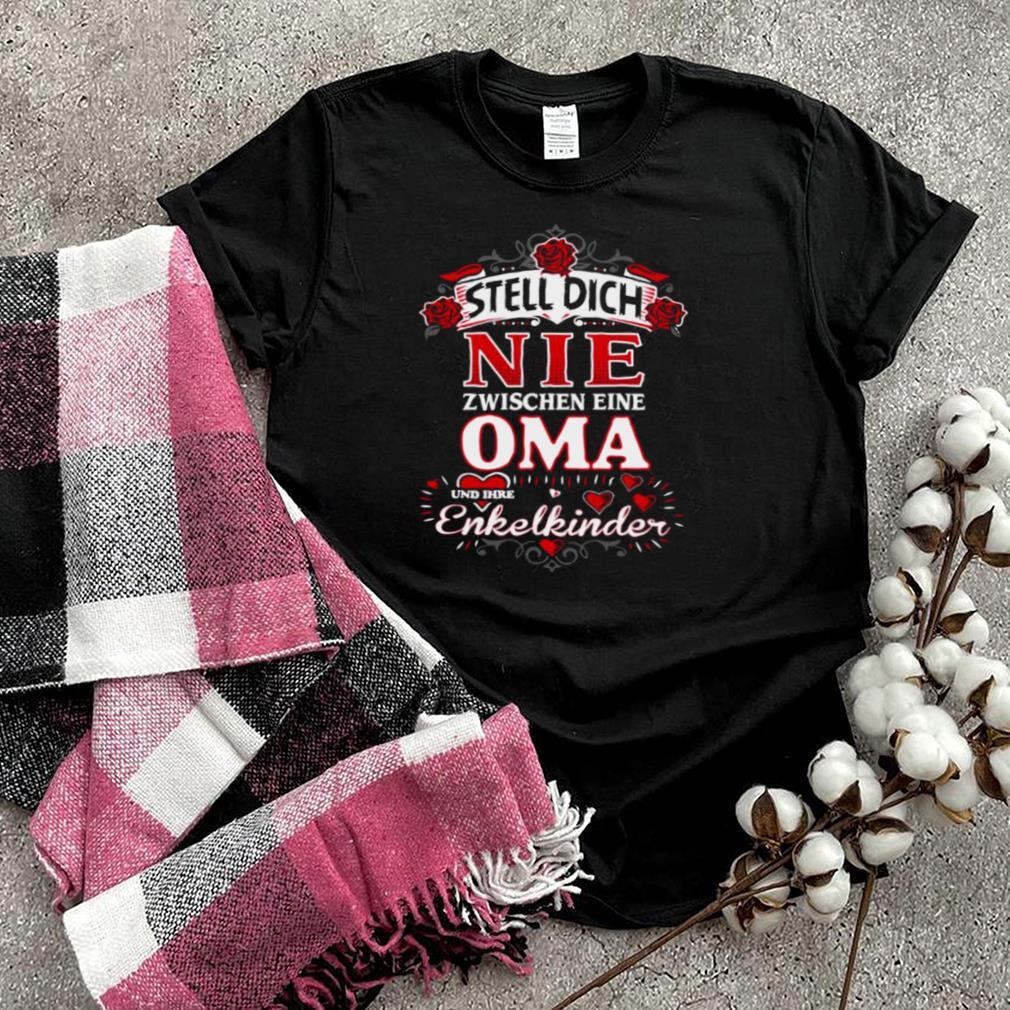 Stell dich nie zwischen eine oma und ihre enkelkinder shirt