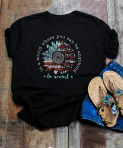 Sunflower American flag in world where you can be anything be armed shirt