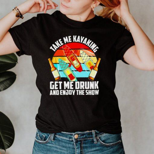 Take me kayaking get me drunk and enjoy the show vintage shirt