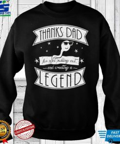 Thanks dad for not pulling out and creating a Legend shirt