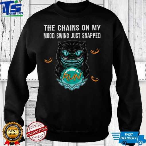 The Chain On My Mood Swing Just Snapped Run Cat Halloween T Shirts