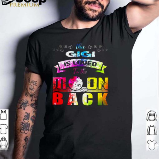 This Gigi Is Loved To The Moon And Back T shirt