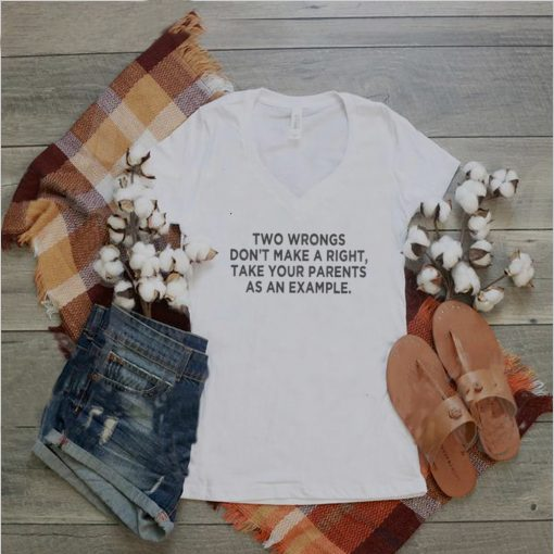 Two Wrongs Dont Make A Right Sarcastic shirt