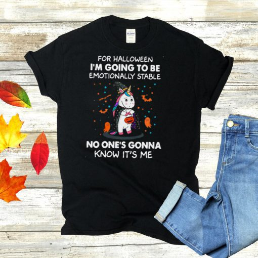 Unicorn For Halloween Im Going To Be Emotionally Stable No Ones Gonna Know Its Me Halloween Shirt
