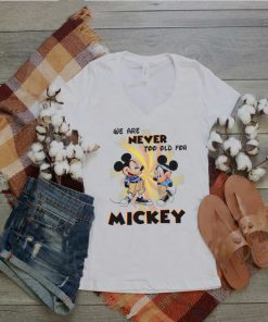 We Are Never Too Old For Disney Couple Mickey shirt