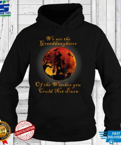 We Are the Granddaughters of the Witches You Could T Shirt
