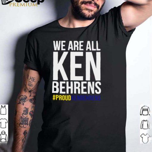 We are all Ken Behrens proudkenbehrens shirt