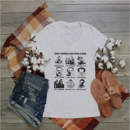 What Women Look For In A Man Horror Movies Characters T shirt