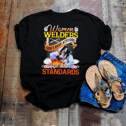 Women Welders dont have attitude we have standards flower shirt