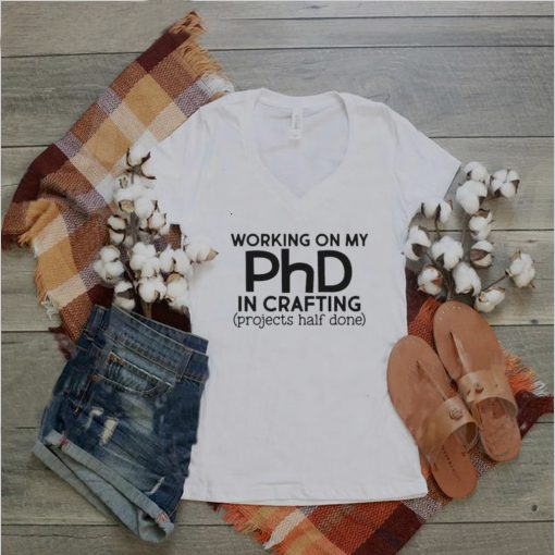 Working on my PhD in crafting projects half done shirt