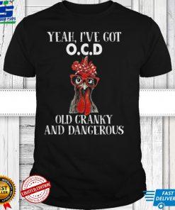 Yeah, I've got OCD Old Cranky And Dangerous Chicken T Shirt