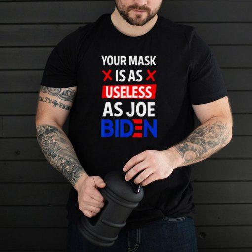 Your Mask Is As Useless As Joe Biden Funny Sarcastic Gift Shirt