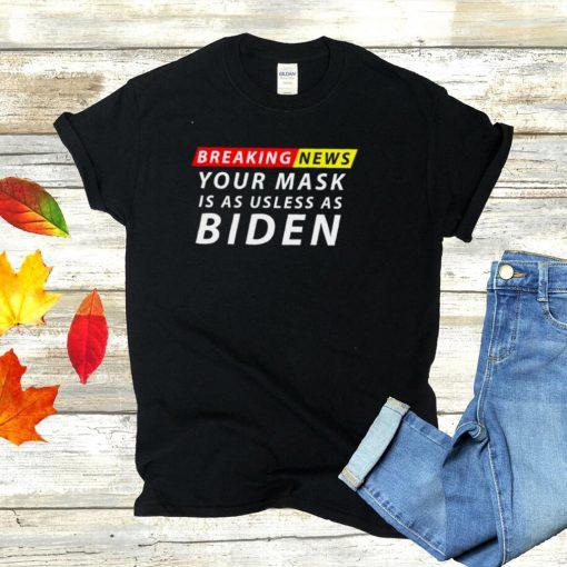 Your Mask Is As Useless as Biden Anti Biden Sucks Political T Shirt