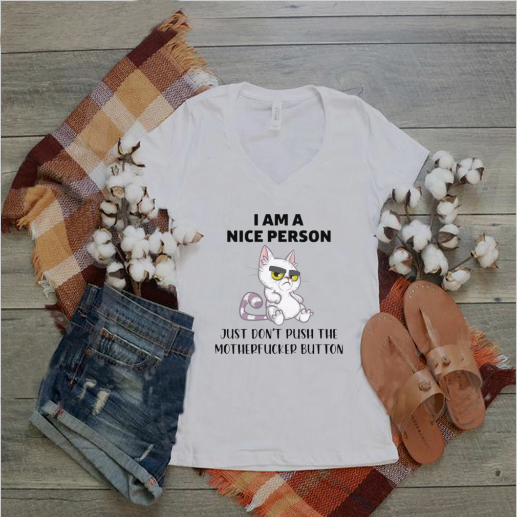 cat I am a nice person just dont push the motherfucker button shirt