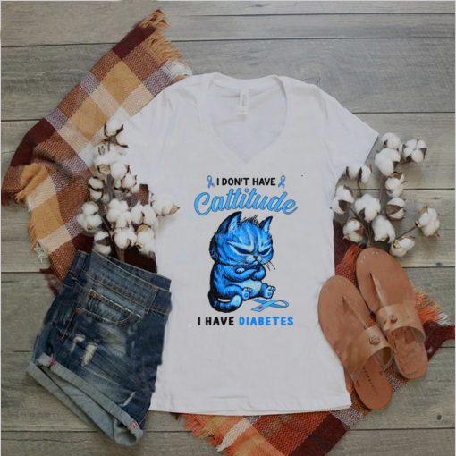 cat I dont have attitude I have diabetes shirt