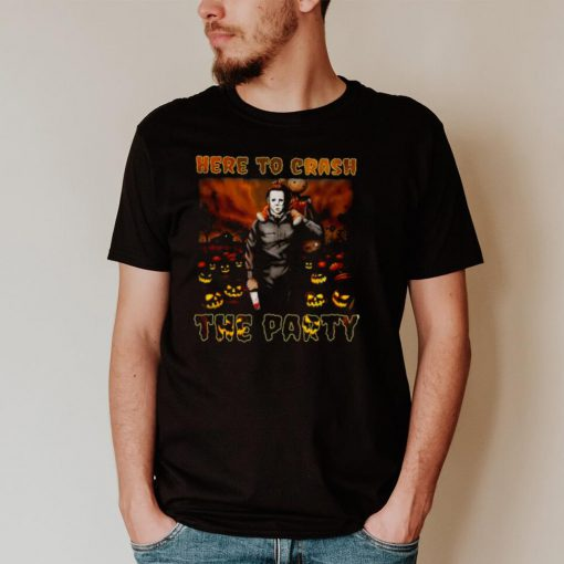michael Myers here to crash the party Halloween shirt