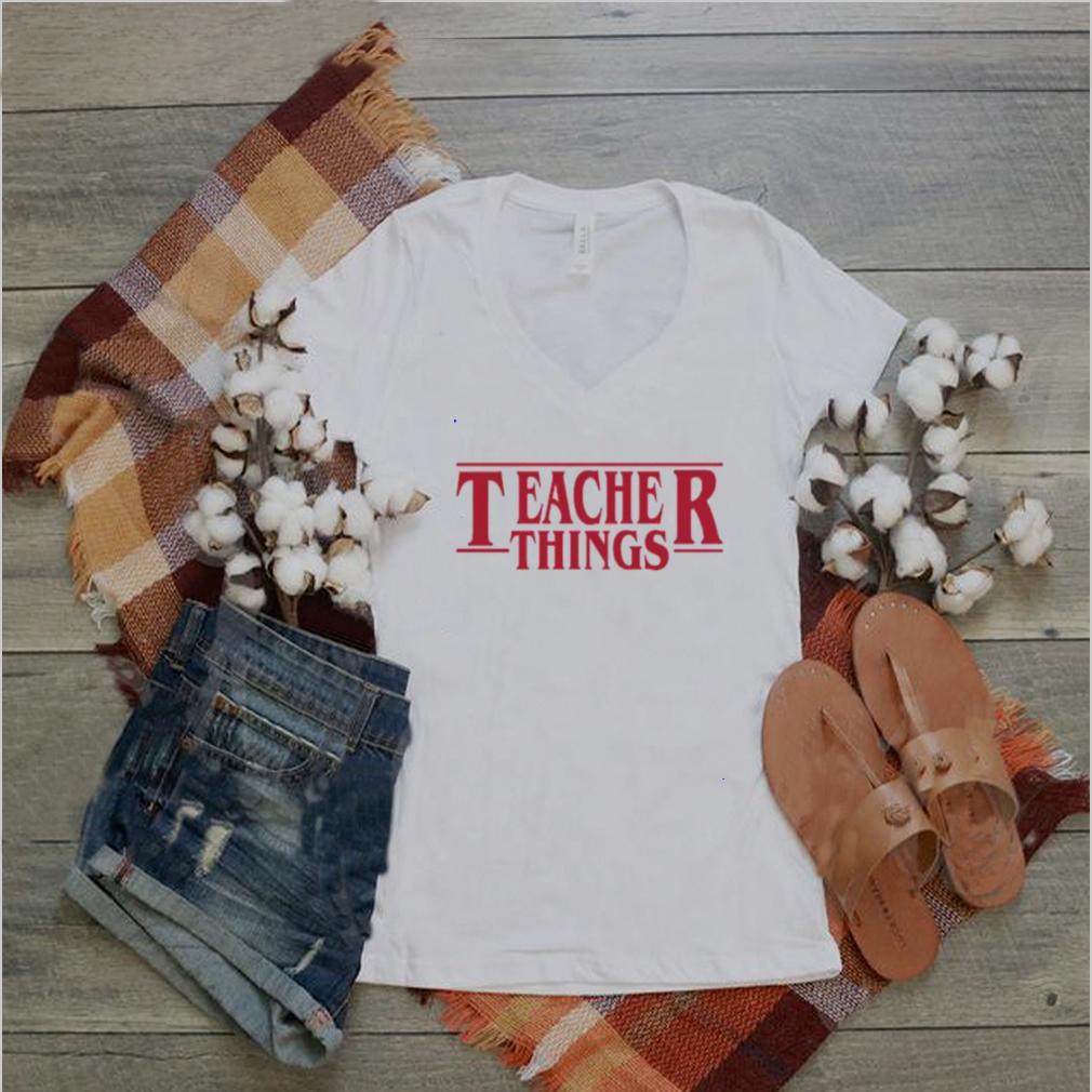 teacher things shirt