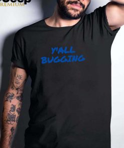 yall bugging T Shirt